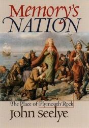 book cover of Memory's Nation: The Place of Plymouth Rock by John Seelye