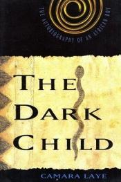 book cover of The Dark Child : The Autobiography of an African Boy by Camara Laye