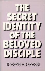 book cover of The Secret Identity of the Beloved Disciple by Joseph A. Grassi