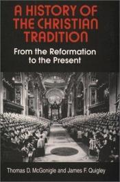 book cover of A history of the Christian tradition by Thomas D. And Quigley McGonigle, James F.