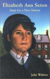 book cover of Elizabeth Ann Seton: Saint for a New Nation by Julie Walters