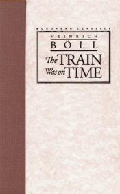 book cover of The train was on time by Heinrich Böll