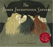 book cover of The Three Incestuous Sisters by Audrey Niffenegger