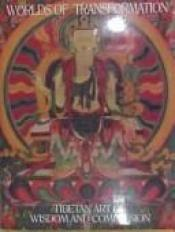 book cover of Worlds of transformation: Tibetan art of wisdom and compassion = [Gnas 'gyur dkyil zin] by Marylin M Rhie