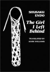 book cover of The girl I left behind by Shusaku Endo