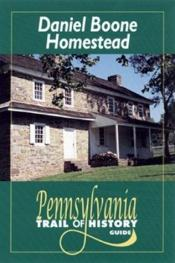 book cover of Daniel Boone Homestead: Pennsylvania Trail of History Guide by Sharon Hernes Silverman
