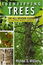 book cover of Identifying Trees: An All-Season Guide To Eastern North America by Michael D Williams
