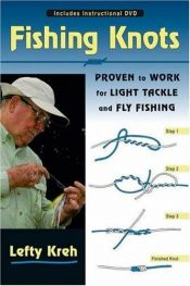 book cover of Fishing Knots: Proven to Work for Light Tackle and Fly Fishing with DVD by Lefty Kreh