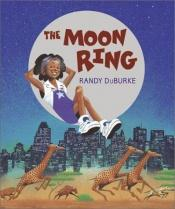 book cover of The moon ring by Randy DuBurke