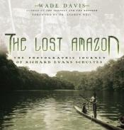book cover of The lost Amazon : the photographic journey of Richard Evans Schultes by Wade Davis