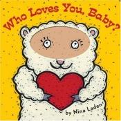 book cover of Who Loves You, Baby? by Nina Laden