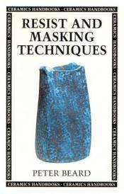 book cover of Resist and Masking Techniques (Ceramics Handbooks) by Peter Beard