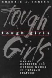 book cover of Tough Girls: Women Warriors and Wonder Women in Popular Culture (Feminist Cultural Studies, the Media, and Political Culture) by Sherrie A. Inness