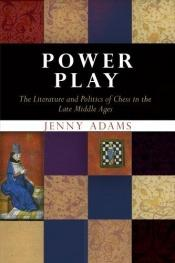 book cover of Power Play: The Literature And Politics of Chess in the Late Middle Ages (Middle Ages Series) by Jenny Adams