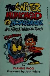 book cover of The Computer Munched My Homework by Dianne Woo