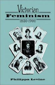 book cover of Victorian Feminism, 1850-1900 by Philippa Levine