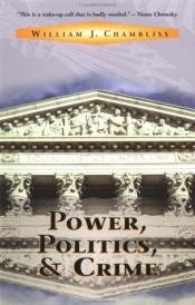 book cover of Power, Politics, and Crime by William J. Chambliss