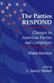 book cover of The Parties Respond: Changes In American Parties And Campaigns, Third Edition (Transforming American Politics) by L. Sandy Maisel
