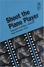 book cover of Shoot the Piano Player: Francois Truffaut, director (Rutgers Films in Print) by Peter Brunette
