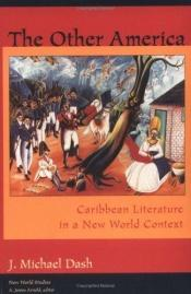 book cover of The other America : Caribbean literature in a New World context by Michael Dash