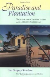 book cover of Paradise and Plantation: Tourism and Culture in the Anglophone Caribbean (New World Studies) by Ian G. Strachan