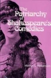 book cover of The Patriarchy of Shakespeare's Comedies by Marilyn Williamson