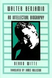 book cover of Walter Benjamin: An Intellectual Biography by Bernd Witte