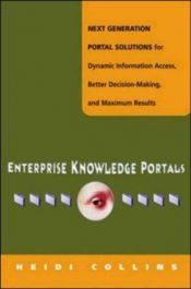 book cover of Enterprise Knowledge Portals: Next Generation Portal Solutions for Dynamic Information Access, Better Decision Making an by Heidi Collins