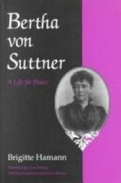 book cover of Bertha Von Suttner: A Life for Peace (Syracuse Studies on Peace and Conflict Resolution) by Brigitte Hamann