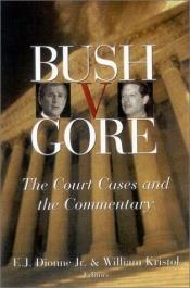 book cover of Bush v. Gore: The Court Cases and the Commentary by E. J. Dionne