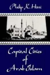 book cover of Capital Cities of Arab Islam by Philip K. Hitti