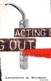 book cover of Acting Out in Groups by Laurence A. Rickels