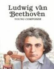 book cover of Ludwig Van Beethoven: Young Composer by Sabin