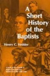book cover of A Short History Of The Baptists (1891) by Henry Clay Vedder