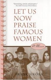 book cover of Let Us Now Praise Famous Women: A Memoir by Frank Sikora