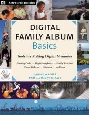 book cover of Digital family album basics by Janine Warner
