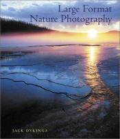 book cover of Large Format Nature Photography by Jack Dykinga