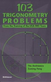 book cover of 103 trigonometry problems : from the training of the USA IMO team by Titu Andreescu
