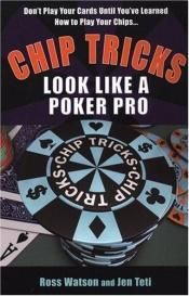 book cover of Chip Tricks: Look Like A Poker Pro by Ross Watson