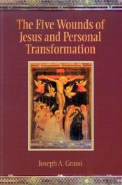 book cover of The Five Wounds of Jesus and Personal Transformation by Joseph A. Grassi
