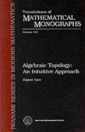 book cover of Algebraic topology : an intuitive approach by Hajime Sato