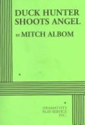 book cover of Duck Hunter Shoots Angel - Acting Edition by Mitch Albom