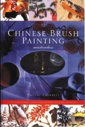 book cover of Chinese Brush Painting Masterclass by Pauline Cherrett