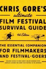 book cover of Chris Gore's Ultimate Film Festival Survival Guide Fouth Edition: The Essential Companion for Filmmakers and Festival-Goers by Chris Gore