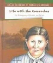 book cover of Life With the Comanches: The Kidnapping of Cynthia Ann Parker (Great Moments in American History) by Nancy Golden