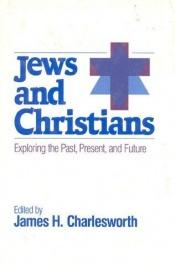 book cover of Jews & Christians : Rethinking Our Relationships (Shared Ground Among Jews and Christians) by James H. Charlesworth