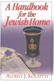 book cover of A handbook for the Jewish home by Alfred J Kolatch