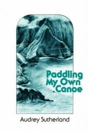 book cover of Paddling My Own Canoe (Kolowalu Books) by Audrey Sutherland