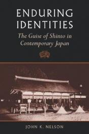 book cover of Enduring Identities: The Guise of Shinto in Contemporary Japan by John K. Nelson
