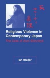 book cover of Religious Violence in Contemporary Japan: The Case of Aum Shinrikyo by Ian Reader